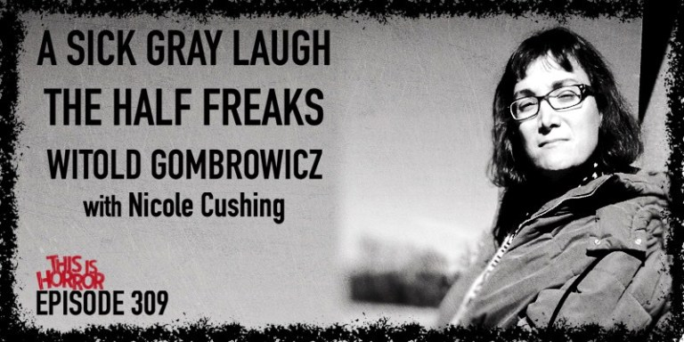 TIH-309-Nicole-Cushing-on-A-Sick-Gray-Laugh-The-Half-Freaks-and-Witold-Gombrowicz